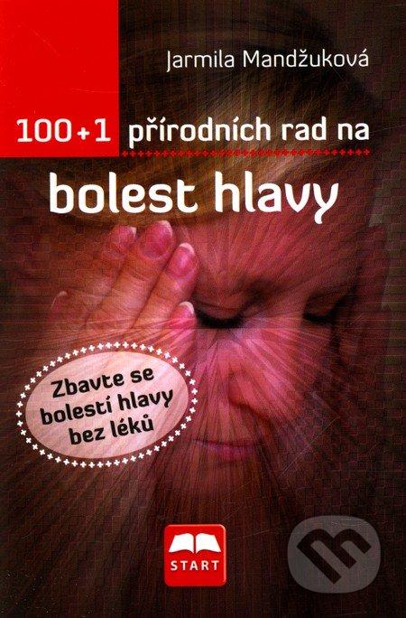 100 + 1 přírodních rad na bolest hlavy - Jarmila Mandžuková