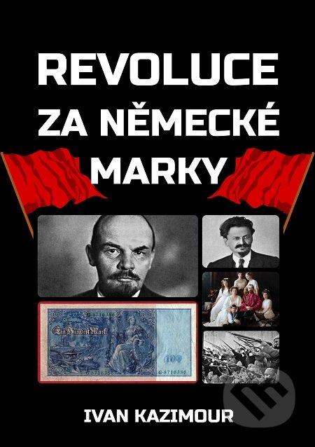 Revoluce za německé marky - Ivan Kazimour