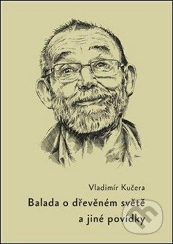 Balada o dřevěném světě - Vladimír Kučera