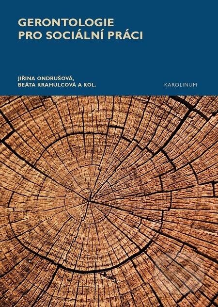 Gerontologie pro sociální práci - Jiřina Ondrušová, Beáta Krahulcová