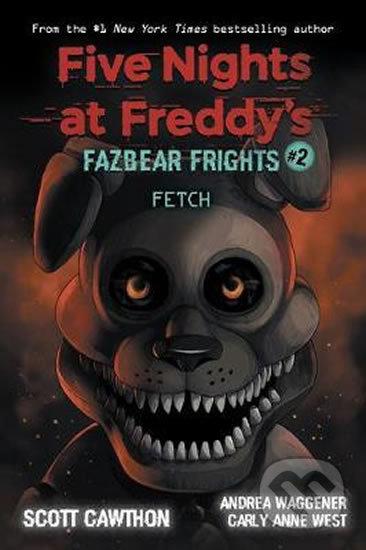 Five Nights at Freddy's: Fetch - Scott Cawthon, Carly Anne West, Andrea Waggener, LadyFiszi (ilustrácie)