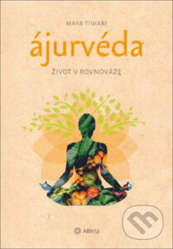 Ájurvéda Život v rovnováze - Maya Tiwari