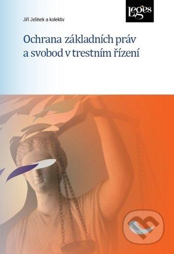 Ochrana základních práv a svobod v trestním řízení - Jiří Jelínek
