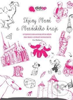 Dějiny Plzně a Plzeňského kraje. Učebnice regionálních dějin pro školy i zvídavé domácnosti - Eva Mušková