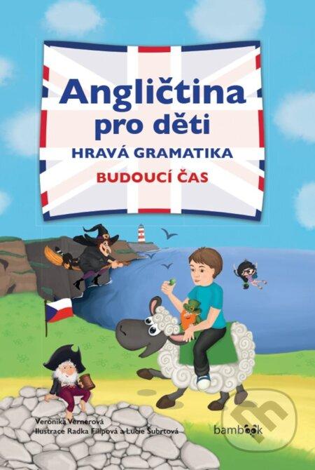 Angličtina pro děti - hravá gramatika - Veronika Vernerová, Lucie Šubrtová, Radka Filipová