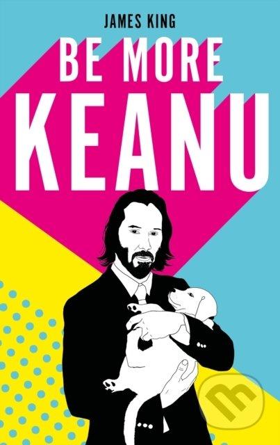 Be More Keanu - James King