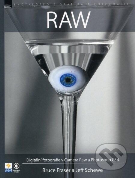 RAW - Digitální fotografie v Camera Raw a Photoshop CS4 - Bruce Fraser, Jeff Schewe