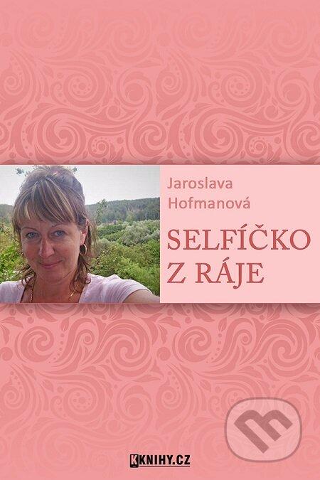 Selfíčko z Ráje - Jaroslava Hofmanová