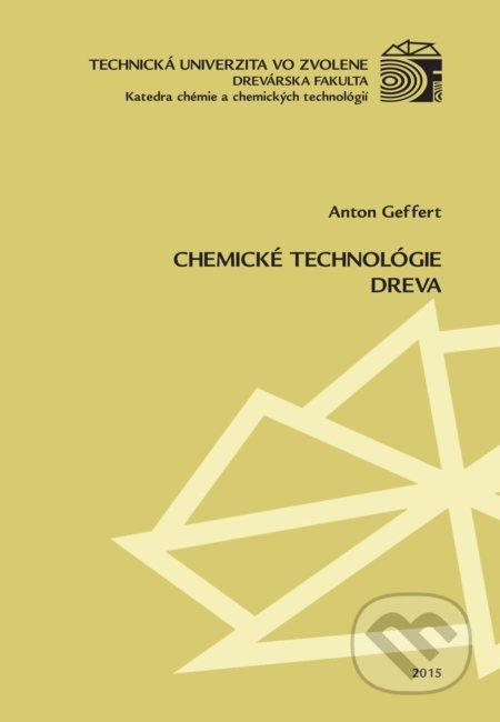 Chemické technológie dreva - Anton Geffert