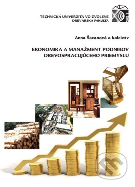 Ekonomika a manažment podnikov drevospracujúceho priemyslu - Anna Šatanová a kol.