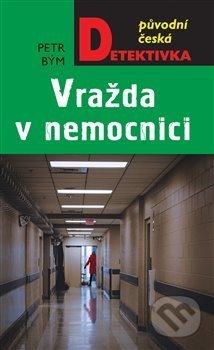 Vražda v nemocnici - Petr Bým