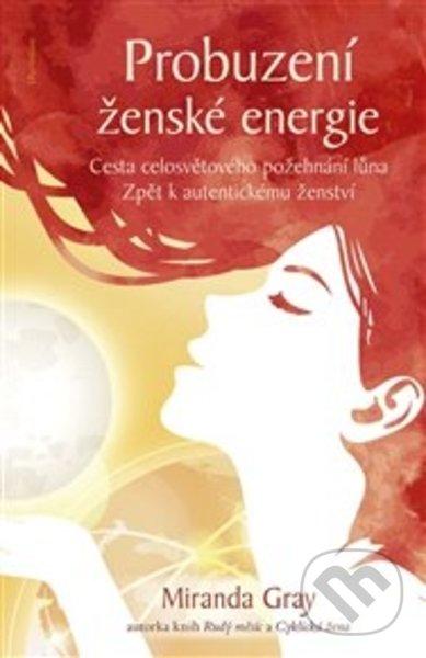 Probuzení ženské energie: Cesta celosvětového požehnání lůna zpět k autentickému ženství - Miranda Gray