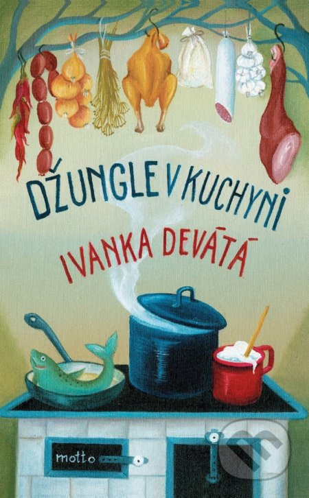 Džungle v kuchyni - Ivanka Devátá