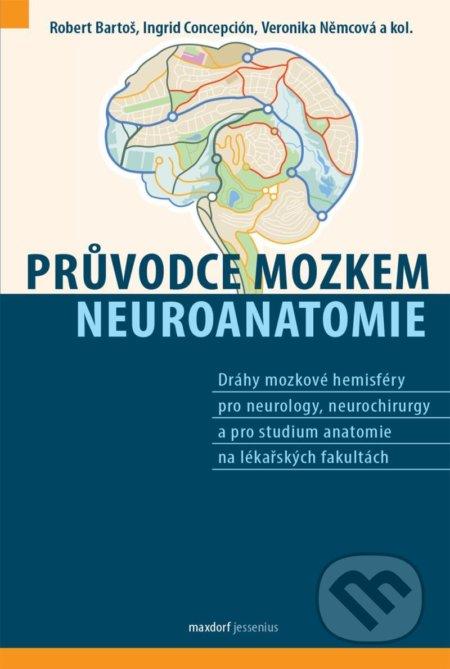 Průvodce mozkem - Neuroanatomie - Robert Bartoš, Ingrid J. Concepción