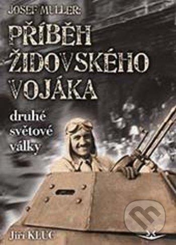 Josef MULLER - Příběh židovského vojáka druhé světové války - Jiří Kluc