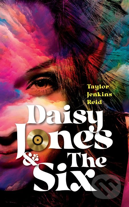 Daisy Jones & The Six - Taylor Jenkins Reid
