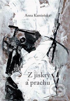 Z jiskry a prachu - Anna Kamieńska