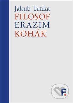 Filosof Erazim Kohák - Jakub Trnka