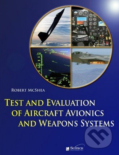 Test and Evaluation of Aircraft Avionics and Weapons Systems - Robert McShea