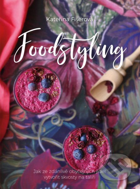 Foodstyling - Kateřina Fišerová a kolektív