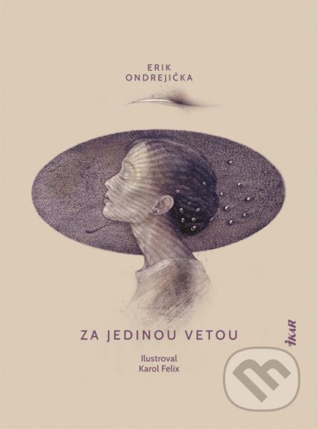 Za jedinou vetou - Erik Ondrejička, Karol Felix (ilustrácie)