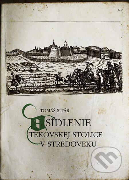 Osídlenie Tekovskej stolice v stredoveku - Tomáš Sitár