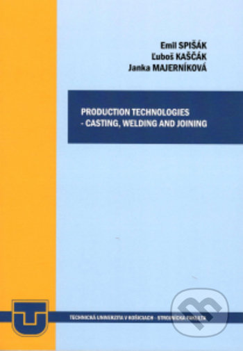 Production technologies - casting, welding and joining - Emil Spišák, Ľuboš Kaščák, Jana Majerníková