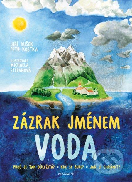 Zázrak jménem voda - Jiří Dušek, Petr Kostka, Michaela Štěpánová (ilustrátor)