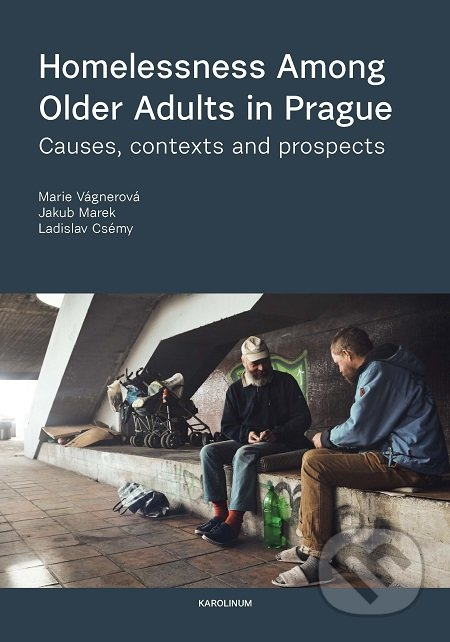 Homelessness among Older Adults in Prague - Marie Vágnerová, Ladislav Csémy, Jakub Marek