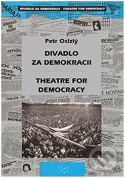Divadlo za demokracii – Theatre for Democracy - Petr Oslzlý