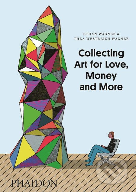 Collecting Art for Love, Money and More - Ethan Wagner, Thea Westreich Wagner