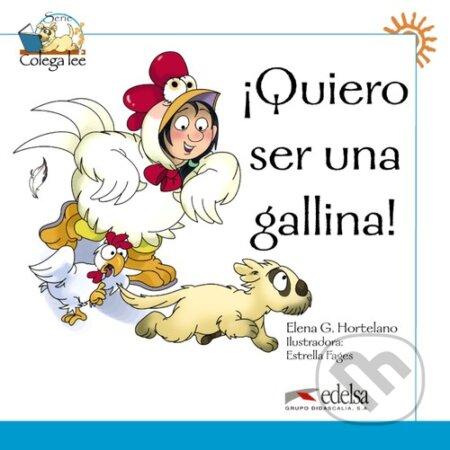 Quiero ser una gallina! - Hortelano Gonzáles Elena, Estrella Fages (Ilustrátor)