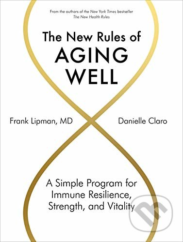 The New Rules of Aging Well - Frank Lipman MD, Danielle Claro