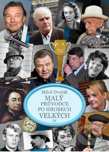 Malý průvodce po hrobech velkých IV. - Miloš Dvořák