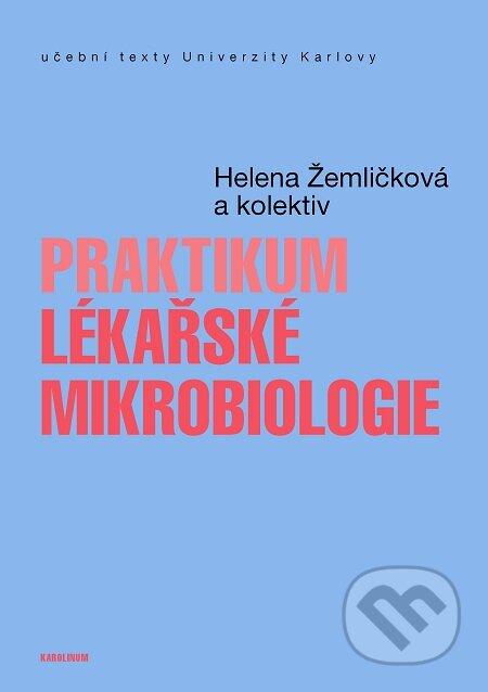 Praktikum lékařské mikrobiologie - Helena Žemličková a kol.