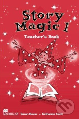 Story Magic 1 - Teacher's Book - Susan House, Katharine Scott