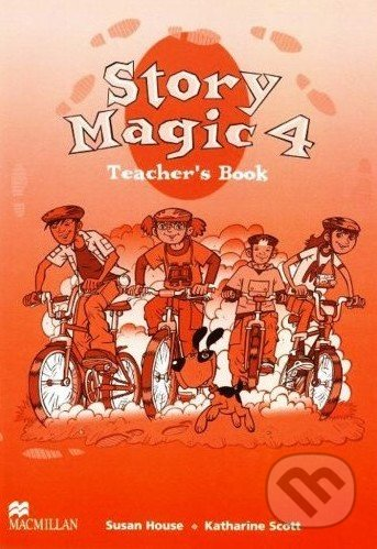 Story Magic 4 - Teacher's Book - Susan House, Katharine Scott