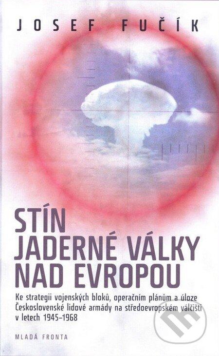 Stín jaderné války nad Evropou - Josef Fučík