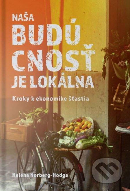 Kniha: Naša budúcnosť je lokálna (Helena Norberg-Hodge) | Martinus