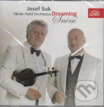 Josef Suk & Orchestr Václava Hybse: Dreaming / Snění - Josef Suk & Orchestr Václava Hybse