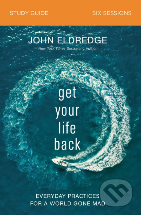 Get Your Life Back: Study Guide - John Eldredge