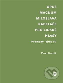 Opus magnum Miloslava Kabeláče pro lidské hlasy - Pavel Kordík