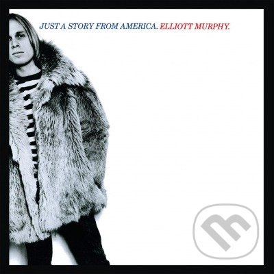 Elliott Murphy: Just a Story from America - Elliott Murphy