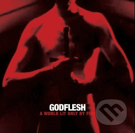 Godflesh: A World Lit Only By Fire - Godflesh