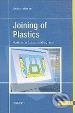 Joining of Plastics: Handbook for Designers and Engineers - Jordan Rotheiser