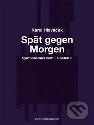 Spät gegen Morgen – Pozdě k ránu - Karel Hlaváček