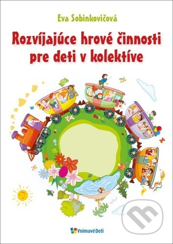 Rozvíjajúce hrové činnosti pre deti v kolektíve - Eva Sobinkovičová