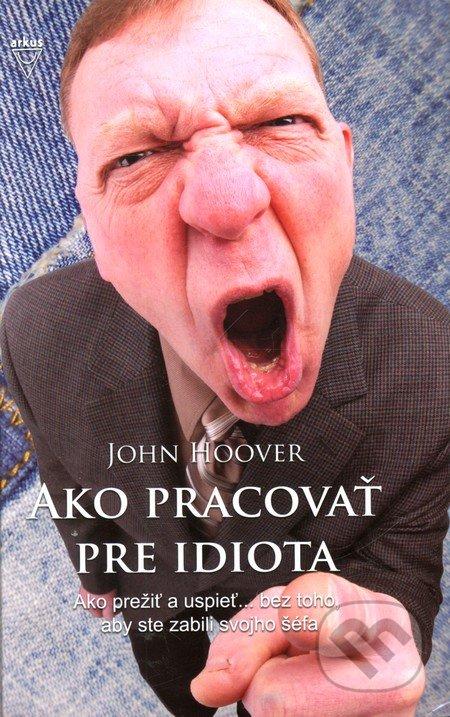 Ako pracovať pre idiota - John Hoover