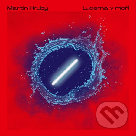 Martin Hrubý: Lucerna v moři - Martin Hrubý