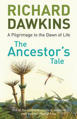 The Ancestor's Tale: a Pilgrimage to the Dawn of Life - Richard Dawkins